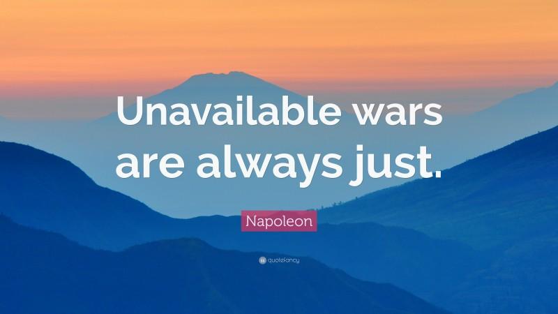 "Napoleon Quote: ""Unavailable wars are always just."""