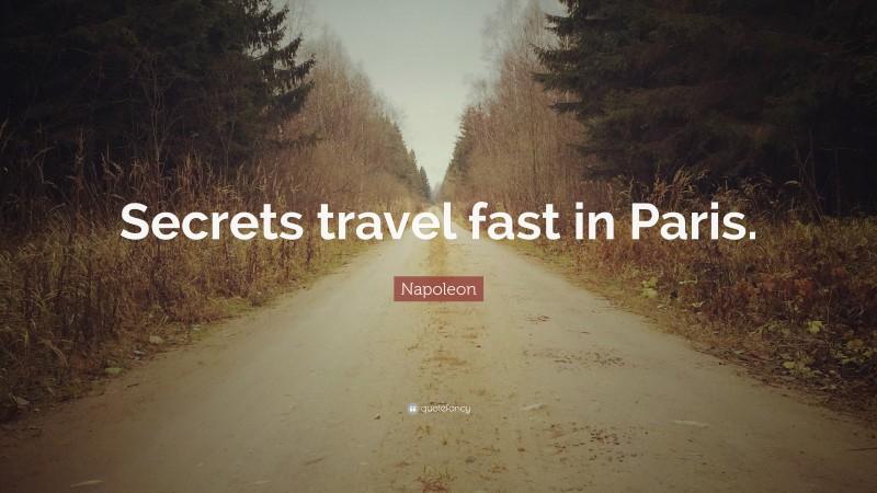 """Napoleon Quote: """"Secrets travel fast in Paris."""""""