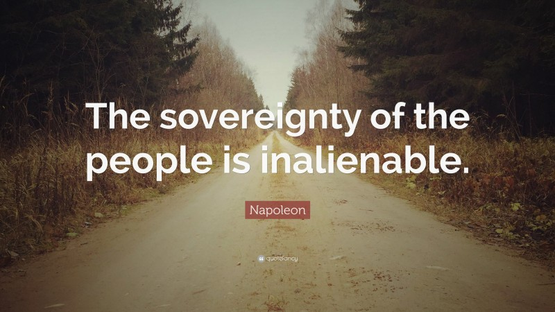"""Napoleon Quote: """"The sovereignty of the people is inalienable."""""""