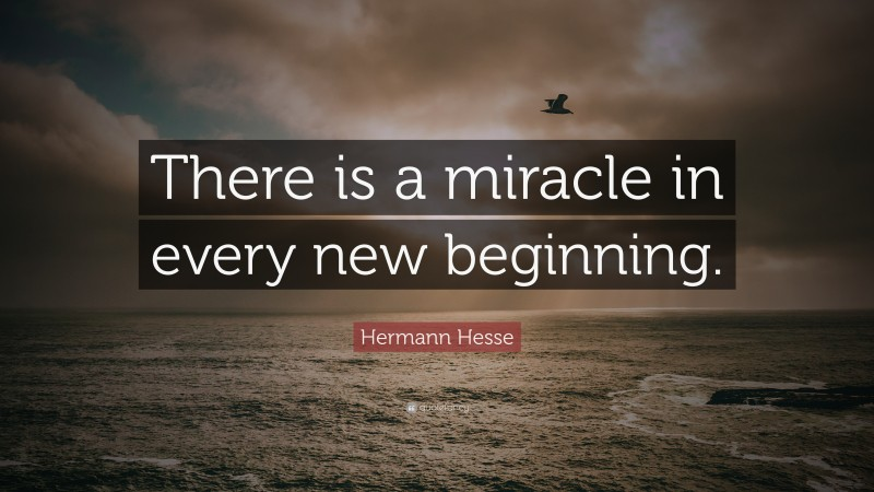 """Hermann Hesse Quote: """"There is a miracle in every new beginning."""""""