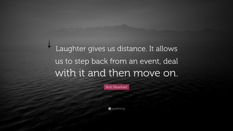 """Bob Newhart Quote: """"Laughter gives us distance. It allows us to step back from an event, deal with it and then move on."""""""