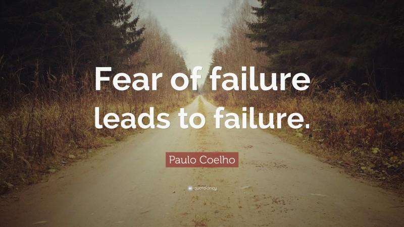 "Paulo Coelho Quote: ""Fear of failure leads to failure."""