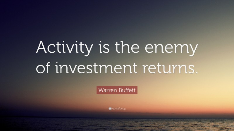 """Warren Buffett Quote: """"Activity is the enemy of investment returns."""""""
