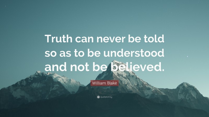 """William Blake Quote: """"Truth can never be told so as to be understood and not be believed."""""""