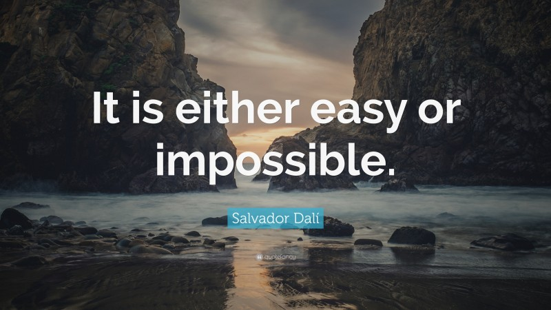 """Salvador Dalí Quote: """"It is either easy or impossible."""""""
