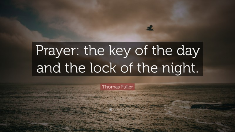 """Thomas Fuller Quote: """"Prayer: the key of the day and the lock of the night."""""""