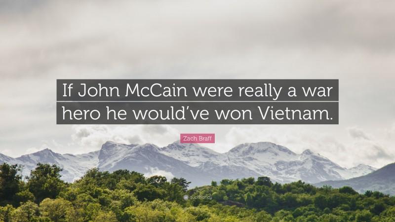 "Zach Braff Quote: ""If John McCain were really a war hero he would've won Vietnam."""