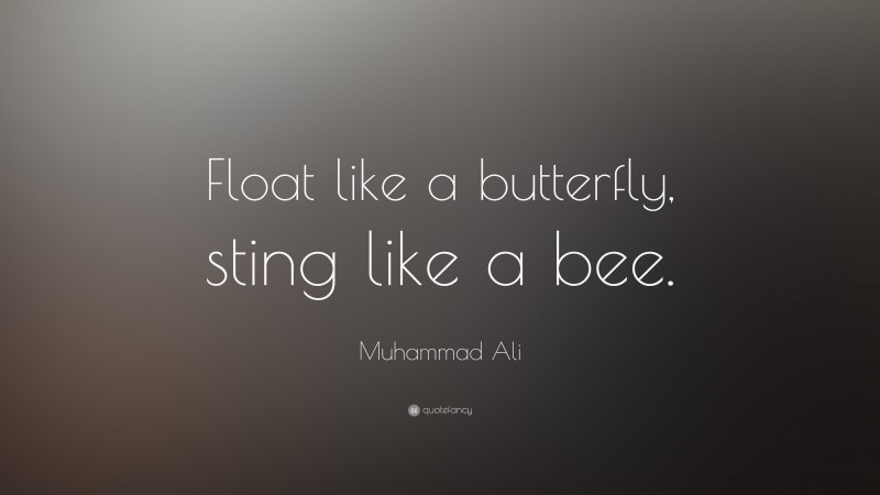 """Muhammad Ali Quote: """"Float like a butterfly, sting like a bee."""""""