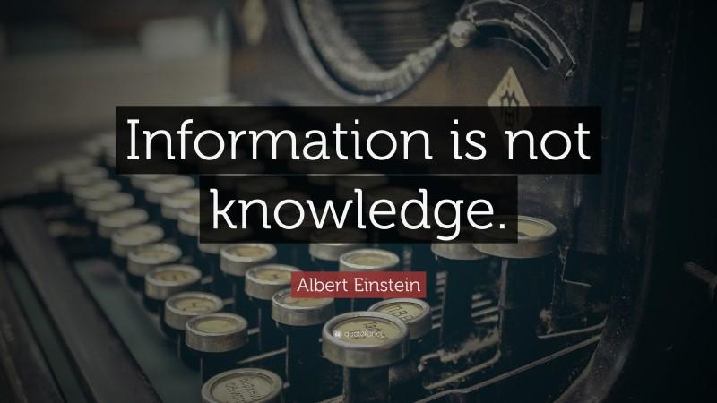 """Albert Einstein Quote: """"Information is not knowledge."""""""