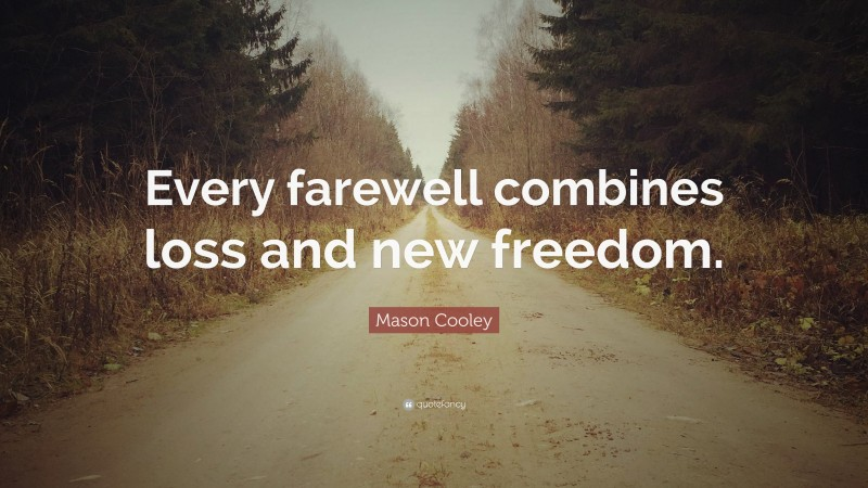"""Mason Cooley Quote: """"Every farewell combines loss and new freedom."""""""