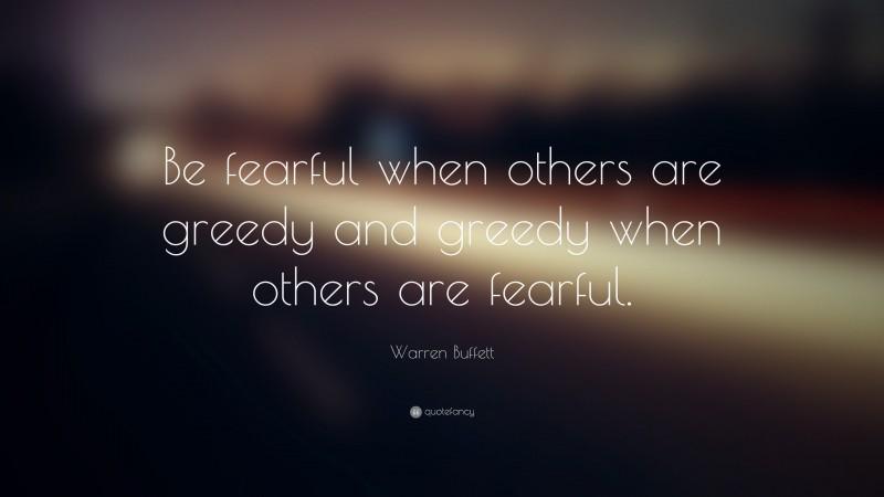 """Warren Buffett Quote: """"Be fearful when others are greedy and greedy when others are fearful."""""""