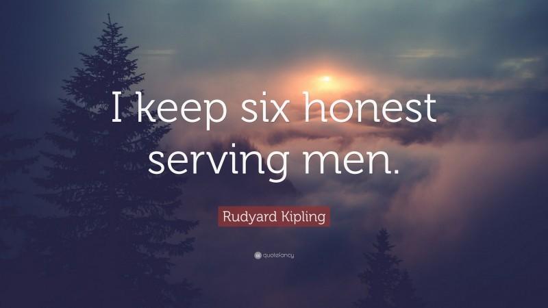 "Rudyard Kipling Quote: ""I keep six honest serving men."""