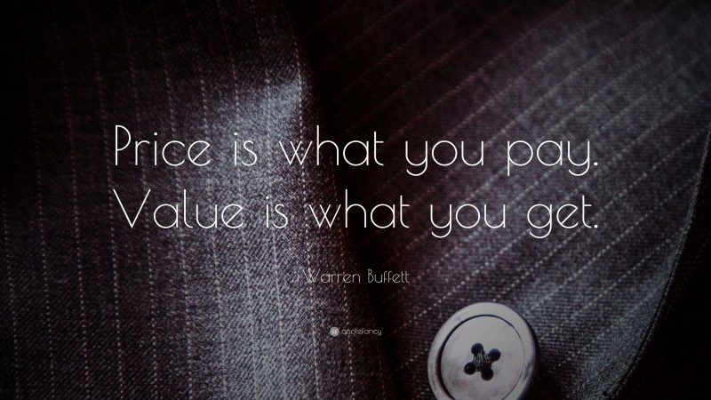 """Warren Buffett Quote: """"Price is what you pay. Value is what you get."""""""