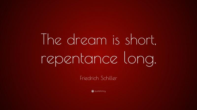 "Friedrich Schiller Quote: ""The dream is short, repentance long."""