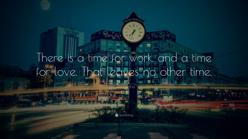 "Coco Chanel Quote: ""There is a time for work, and a time for love. That leaves no other time."""