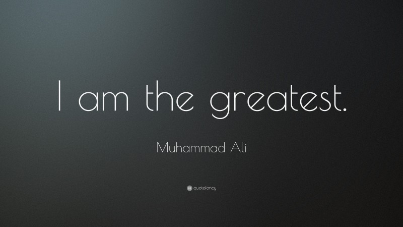"Muhammad Ali Quote: ""I am the greatest."""