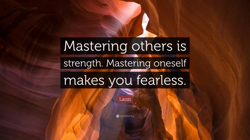"""Laozi Quote: """"Mastering others is strength. Mastering oneself makes you fearless."""""""
