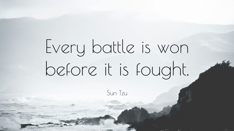 """Sun Tzu Quote: """"Every battle is won before it is fought."""""""
