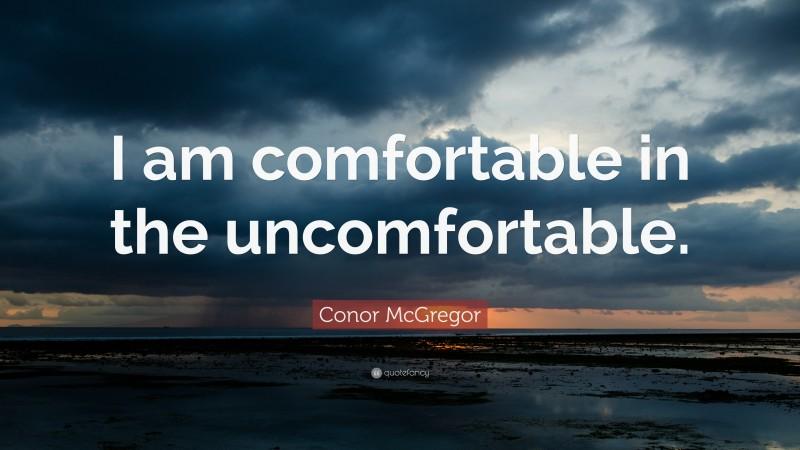 "Conor McGregor Quote: ""I am comfortable in the uncomfortable."""