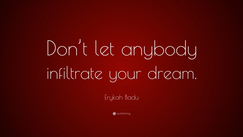 """Erykah Badu Quote: """"Don't let anybody infiltrate your dream."""""""