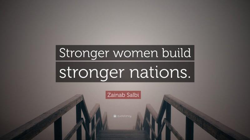 "Zainab Salbi Quote: ""Stronger women build stronger nations."""