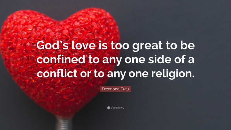 """Desmond Tutu Quote: """"God's love is too great to be confined to any one side of a conflict or to any one religion."""""""