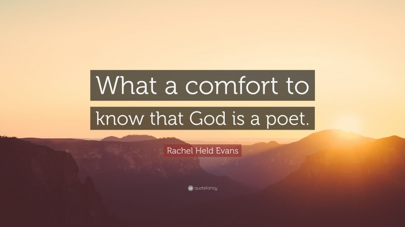 """Rachel Held Evans Quote: """"What a comfort to know that God is a poet."""""""