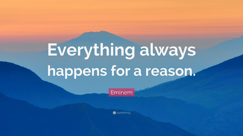 """Eminem Quote: """"Everything always happens for a reason."""""""