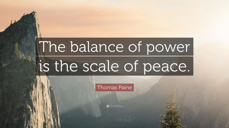 """Thomas Paine Quote: """"The balance of power is the scale of peace."""""""