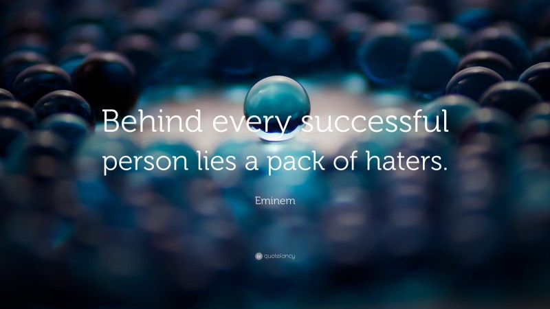 """Eminem Quote: """"Behind every successful person lies a pack of haters."""""""