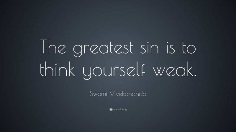 """Swami Vivekananda Quote: """"The greatest sin is to think yourself weak."""""""