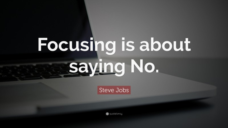 """Steve Jobs Quote: """"Focusing is about saying No."""""""