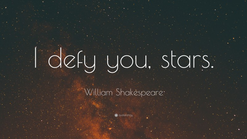 "William Shakespeare Quote: ""I defy you, stars."""