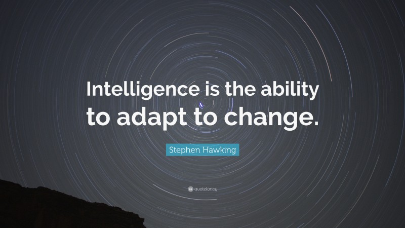"""Stephen Hawking Quote: """"Intelligence is the ability to adapt to change. """""""