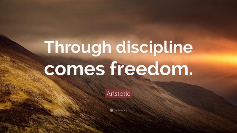 """Aristotle Quote: """"Through discipline comes freedom."""""""