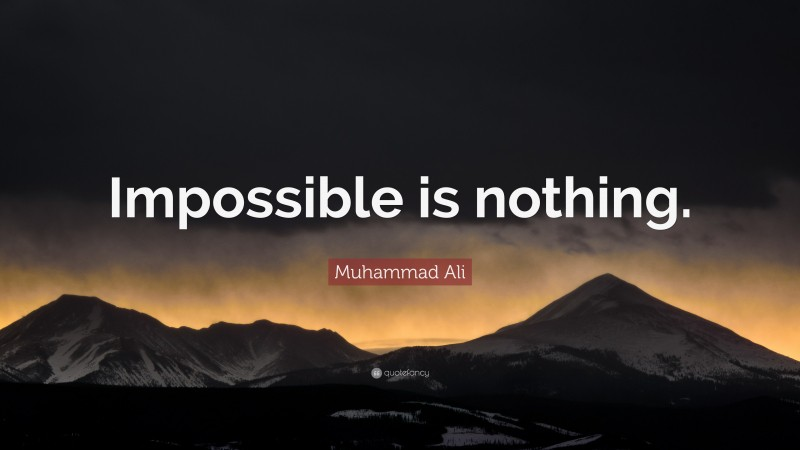 """Muhammad Ali Quote: """"Impossible is nothing."""""""