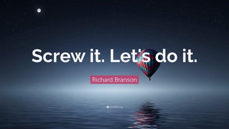 "Richard Branson Quote: ""Screw it. Let's do it."""