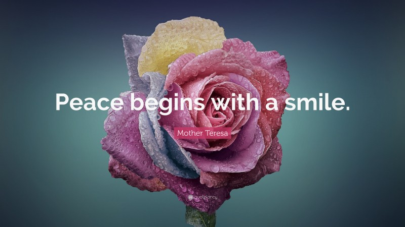 """Mother Teresa Quote: """"Peace begins with a smile."""""""