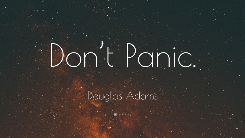 "Douglas Adams Quote: ""Don't Panic."""