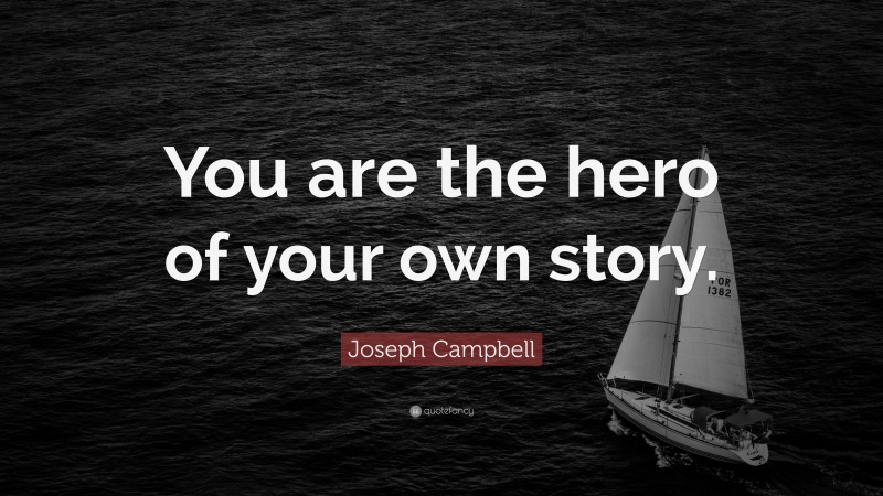 """Joseph Campbell Quote: """"You are the hero of your own story."""""""