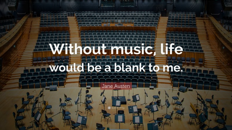 """Jane Austen Quote: """"Without music, life would be a blank to me."""""""