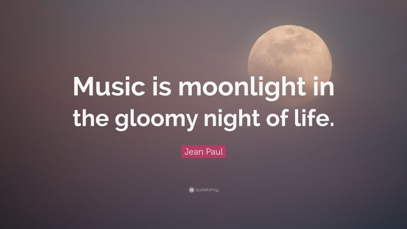 """Jean Paul Quote: """"Music is moonlight in the gloomy night of life."""""""
