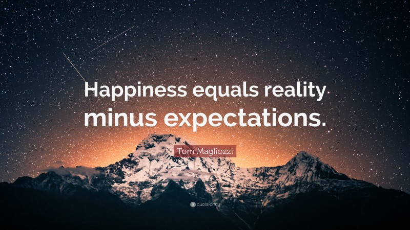 """Tom Magliozzi Quote: """"Happiness equals reality minus expectations."""""""
