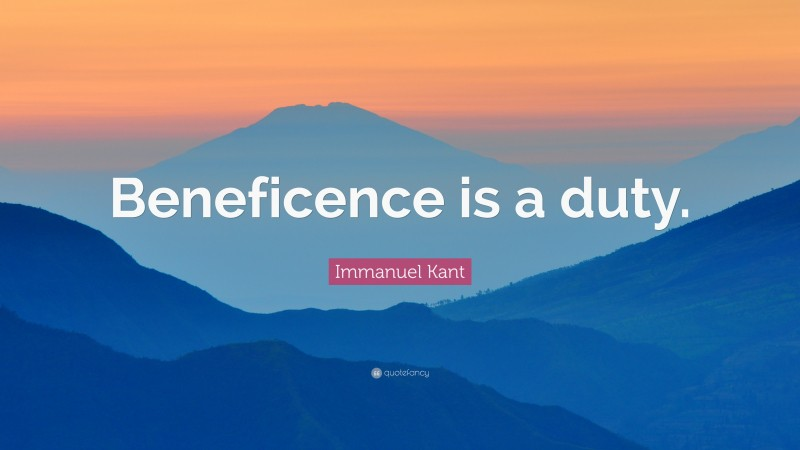 """Immanuel Kant Quote: """"Beneficence is a duty."""""""