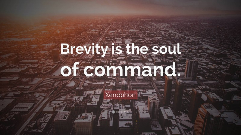 """Xenophon Quote: """"Brevity is the soul of command."""""""