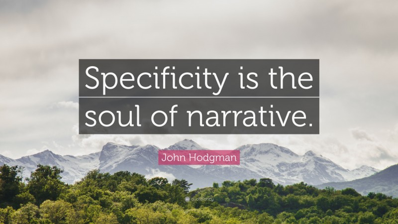 """John Hodgman Quote: """"Specificity is the soul of narrative."""""""