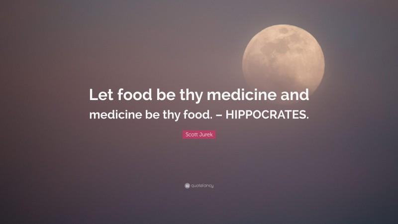 "Scott Jurek Quote: ""Let food be thy medicine and medicine be thy food. – HIPPOCRATES."""
