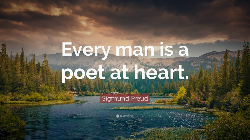 """Sigmund Freud Quote: """"Every man is a poet at heart."""""""