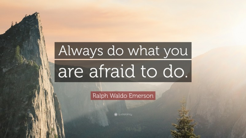 """Ralph Waldo Emerson Quote: """"Always do what you are afraid to do."""""""