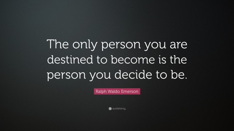 """Ralph Waldo Emerson Quote: """"The only person you are destined to become is the person you decide to be."""""""